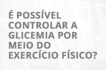 COLUNA VERDADEIRO OU FALSO #31  É possível controlar a glicemia por meio do exercício físico?